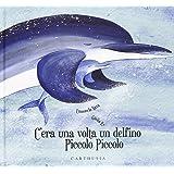 C'era una volta un delfino Piccolo Piccolo. Ediz. illustrata
