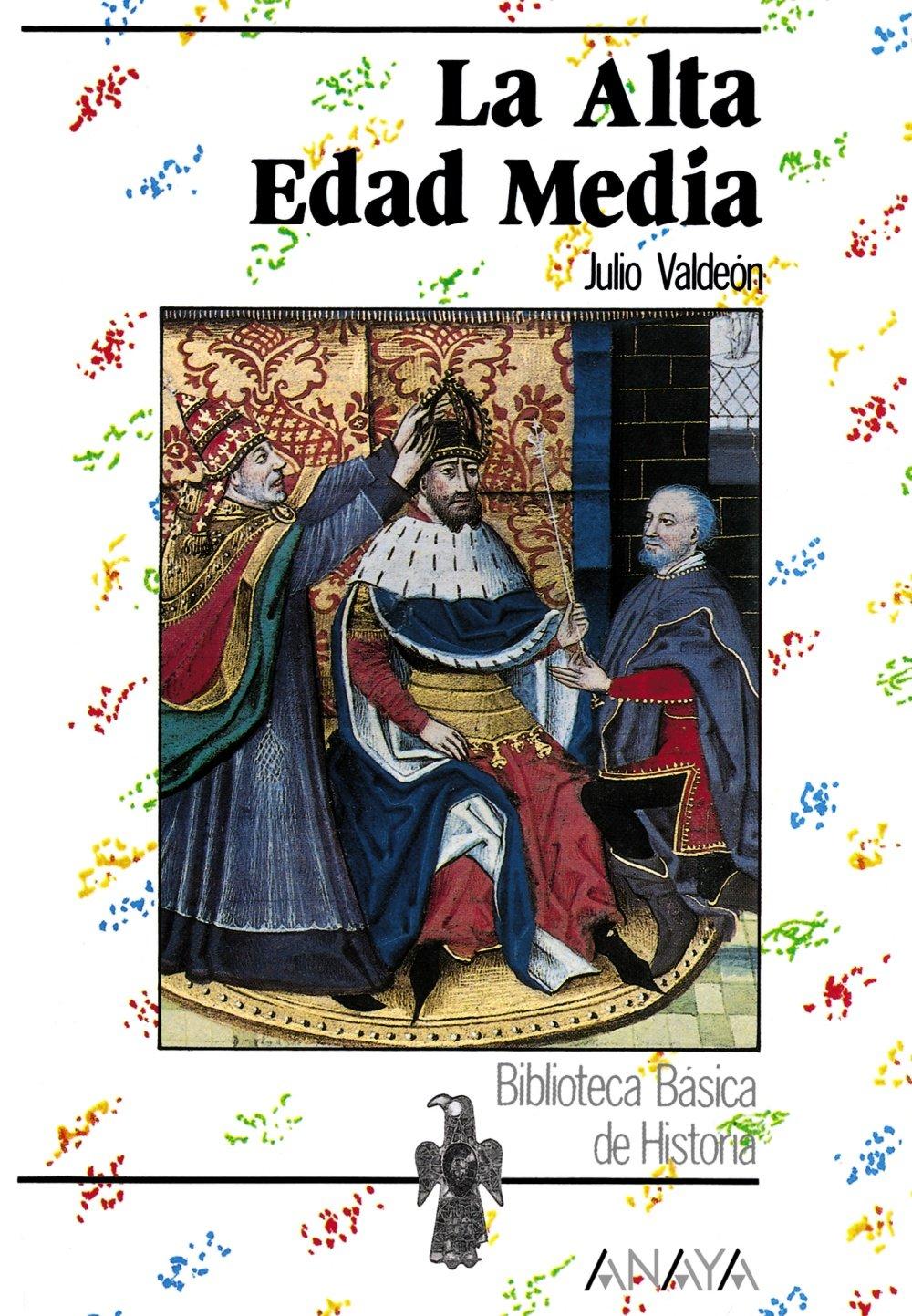 La Alta Edad Media Historia - Biblioteca Básica De Historia - Serie «General»: Amazon.es: Valdeón, Julio: Libros