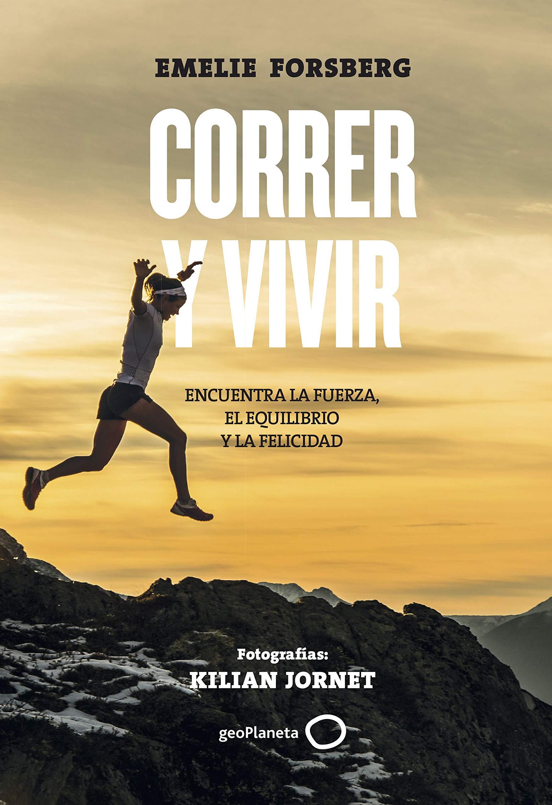 Correr y vivir: Encuentra la fuerza, el equilibrio y la felicidad ...