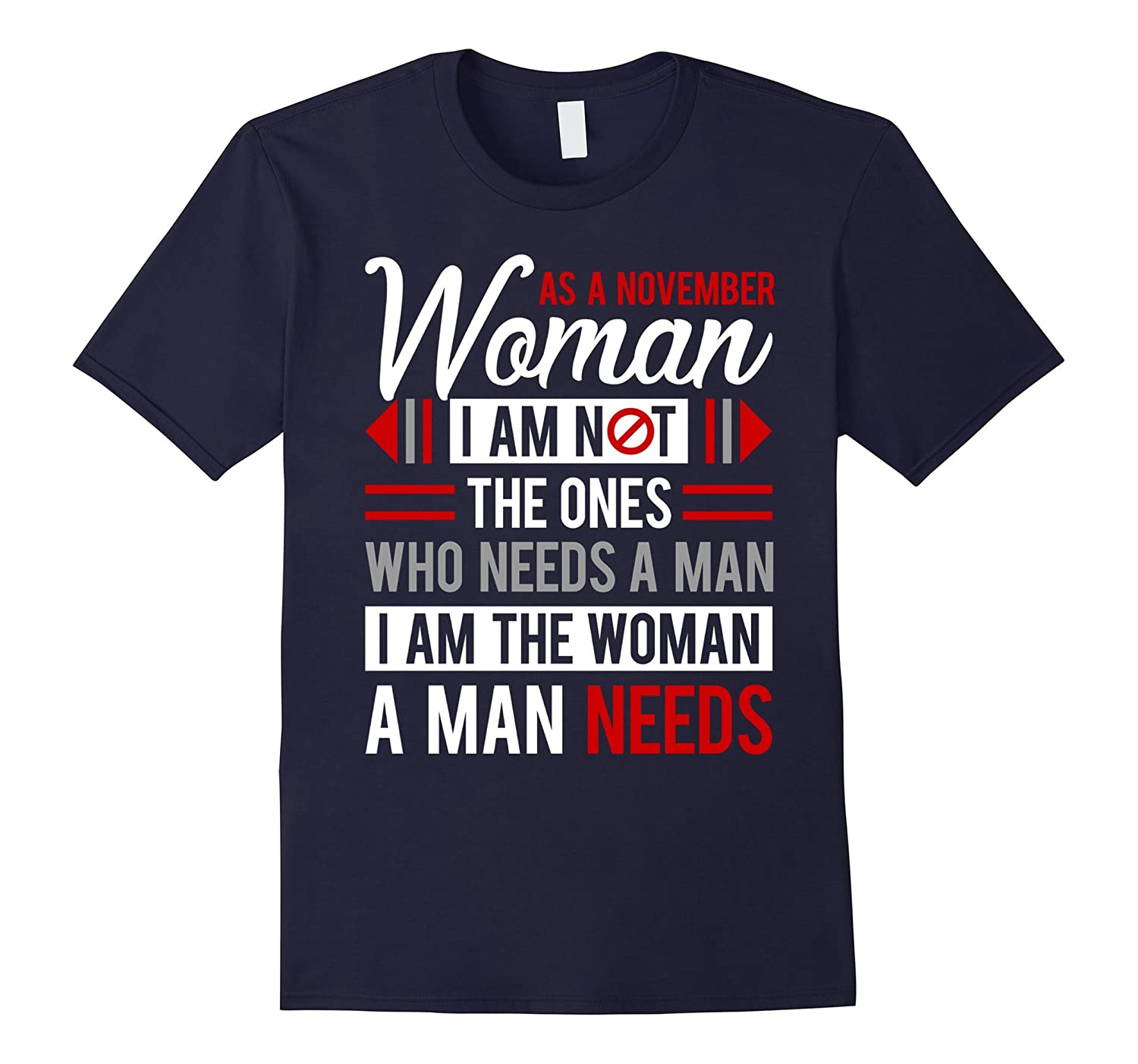 As A November Woman I Am Not The Ones Who Need A Man T-Shirt-Rose