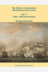 The Guide to the American Revolutionary War at Sea: Vol. 7 1782, 1783 and Overseas Kindle Edition