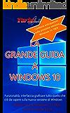 La Grande Guida a Windows 10 - 3a edizione! Aggiornato a Windows 10 1803, con anticipazioni a 1809: Funzionalità, interfaccia grafica e tutto quello che c'è da sapere sulla nuova versione di Windows.