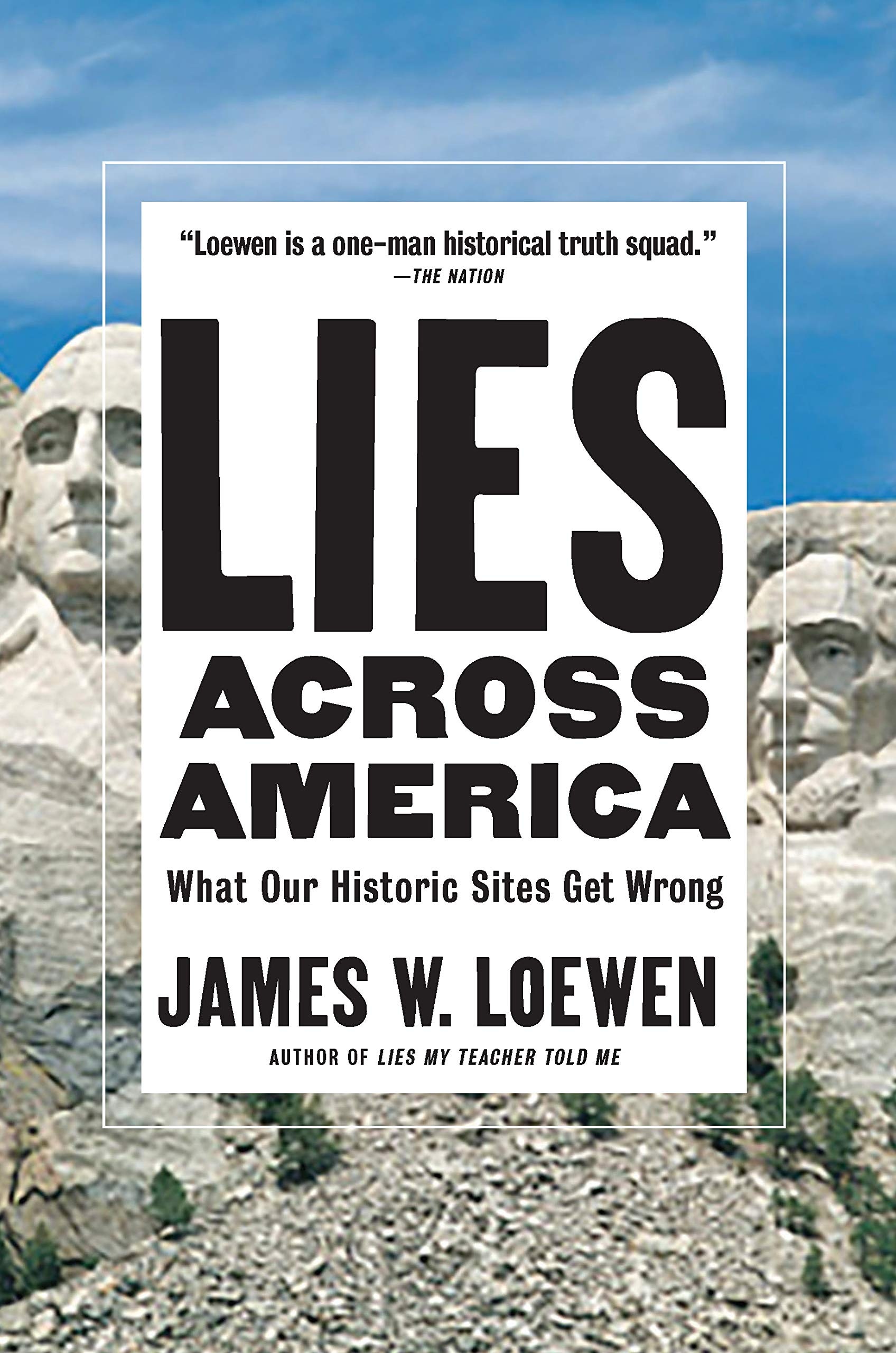 lies across america what our historic sites get wrong james w