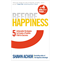 Before Happiness: Five Actionable Strategies to Create a Positive Path to Success (English Edition)