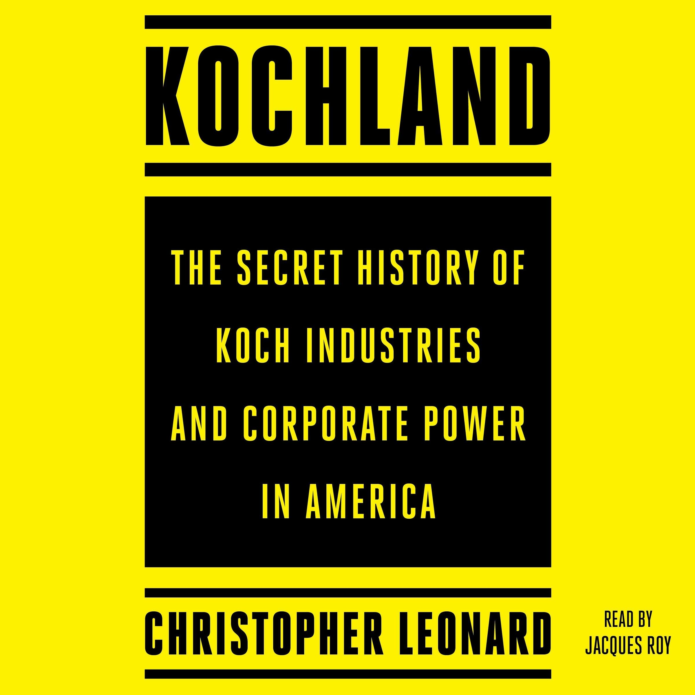 Kochland: The Secret History of Koch Industries and