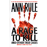 A Rage To Kill And Other True Cases:: Anne Rule's Crime Files, Vol. 6 (Ann Rule's Crime Files)