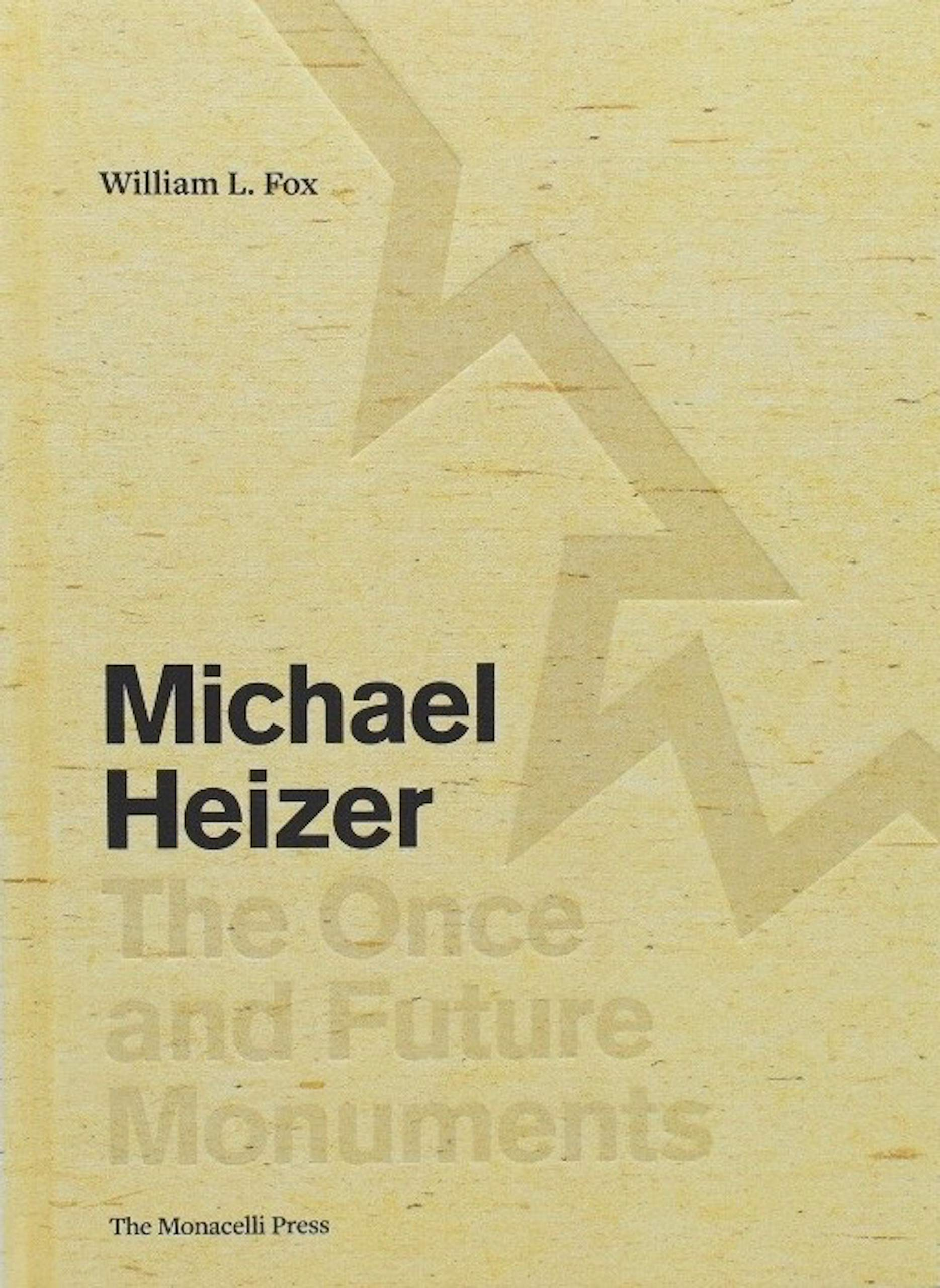 Michael Heizer: The Once and Future Monuments by The Monacelli Press