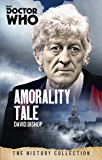 Doctor Who: Amorality Tale: The History Collection