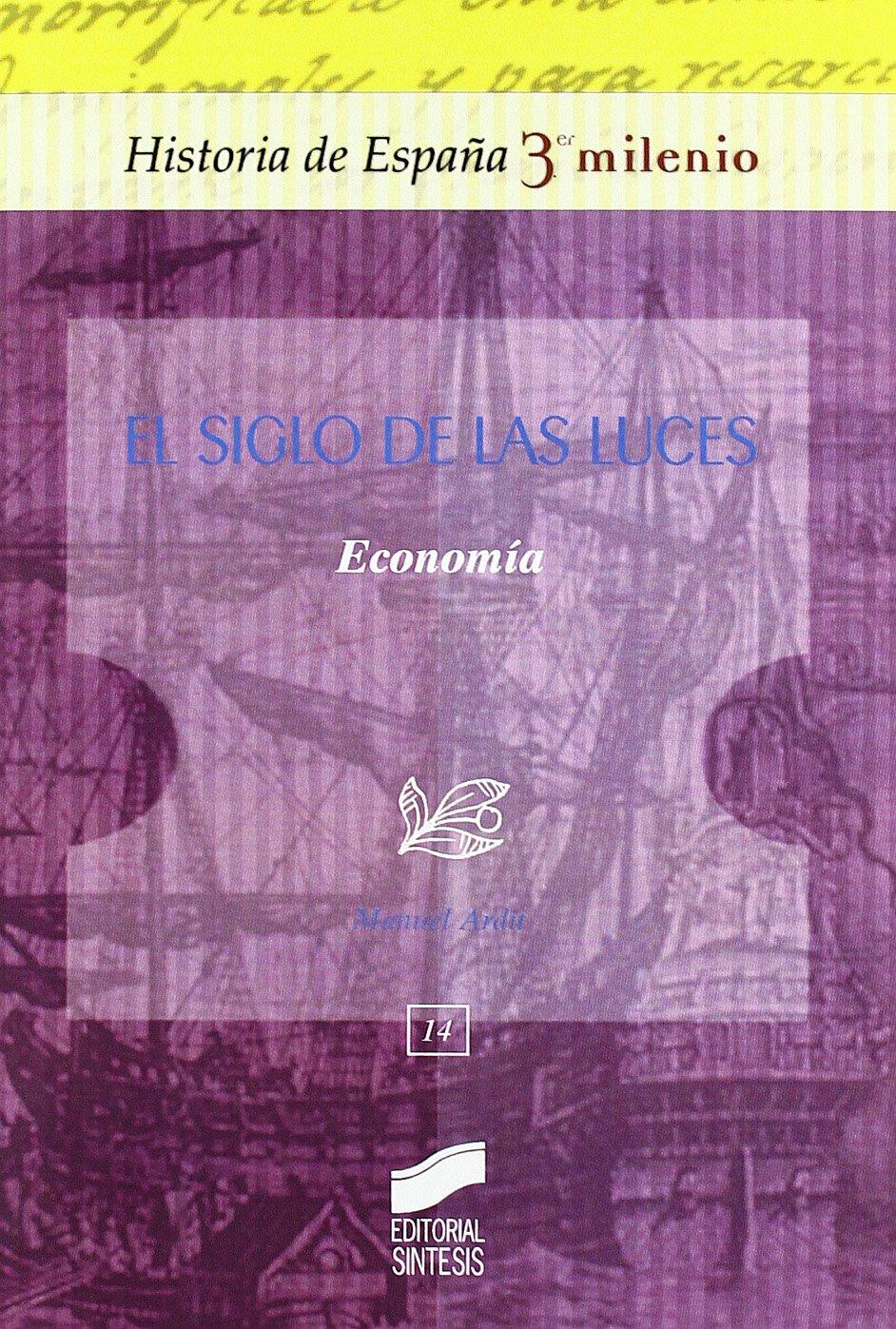 El siglo de las luces: economía: 14 Historia de España, 3er milenio: Amazon.es: Ardit Lucas, Manuel: Libros