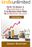 How To Build A Million Dollar Tax Resolution Practice In 12 Months Or Less