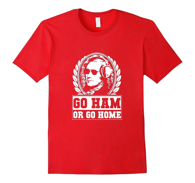 Go Ham Or Go Home Funny Hamilton T-Shirt-TH