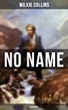NO NAME (A Thriller): From the prolific English writer, best known for The Woman in White, Armadale, The Moonstone, The Dead Secret, Man and Wife, Poor ... The Black Robe, The Law and The Lady…