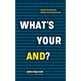 """What's Your """"And""""?: Unlock the Person Within the Professional"""