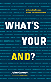"What's Your ""And""?: Unlock the Person Within the Professional"