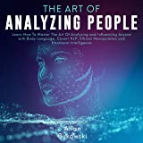 The Art of Analyzing People: Learn How to Master