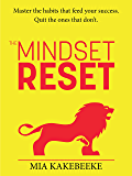 The Mindset Reset: Master the habits that feed your success. Quit the ones that don't.