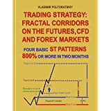 Trading Strategy: Fractal Corridors on the Futures, CFD and Forex Markets, Four Basic ST Patterns, 800% or More in Two Months