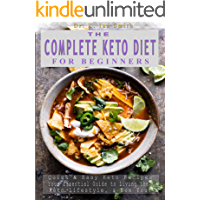 The Complete Keto Diet: Quick & Easy Keto Recipes, Your Essential Guide to Living the Keto Lifestyle, a New You