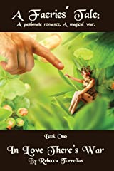 A Faeries' Tale: In Love There's War (Book 1): A Passionate Romance. A Magical War. Kindle Edition