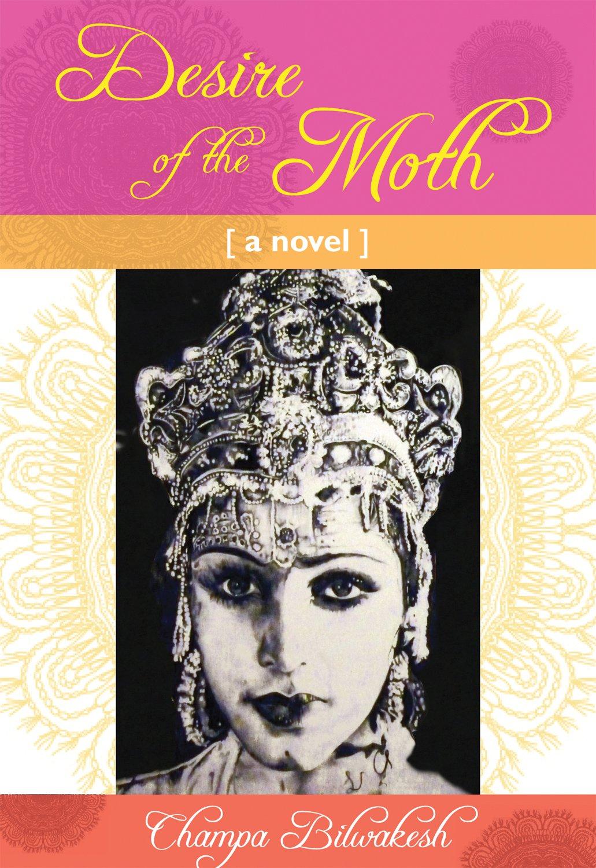 Amazon.com: Desire of the Moth: a novel (9781937357948): Champa Bilwakesh:  Books
