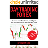 Day Trading Forex: This Book Includes- Day Trading Strategies, Forex Trading: A Beginner's Guide, Forex Trading: Proven Forex Trading Money Making Strategy - Just 30 Minutes A Day