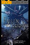 Fallen Warrior: A Fallen Cross Legion Novel (The Fallen Cross Legion Book 3)