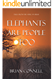 Elephants Are People Too: More Tales from the African bush
