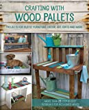 Crafting with Wood Pallets: Projects for Rustic