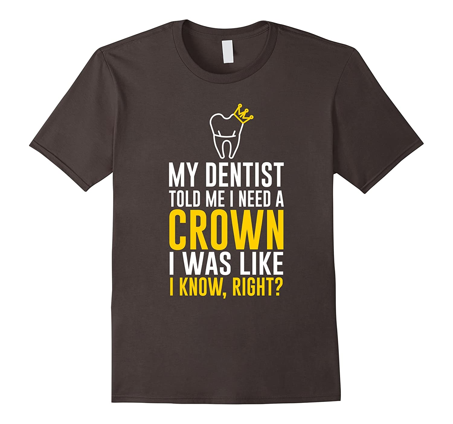 My Dentist Told Me I Need A Crown T-Shirt-TD