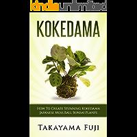 Kokedama: How To Create Stunning Kokedama Japanese Moss Ball Bonsai Plants (English Edition)
