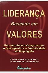 Lideranca Baseada Em Valores: Reconstruindo o Compromisso, o Desempenho e a Produtividade do Emprega Paperback
