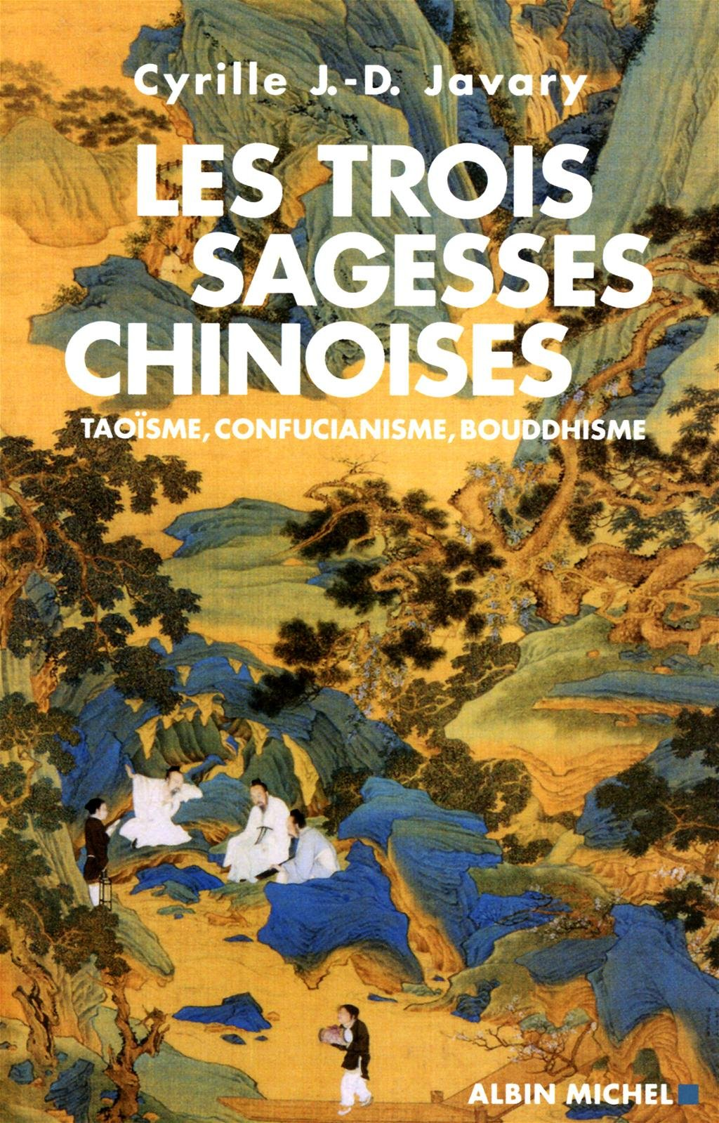 Les trois sagesses chinoises – Cyrille Javary