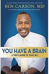 You Have a Brain: A Teen's Guide to T.H.I.N.K. B.I.G. Kindle Edition