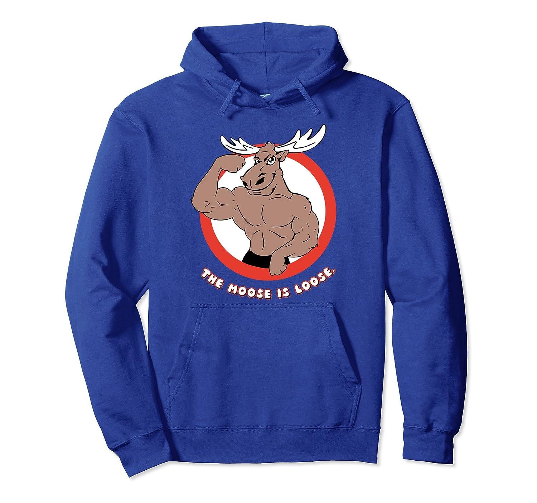 The Moose is Loose Men and Women Hoodie-mt