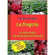 La fragola: Un falso frutto che porta gioia allumanità (Italian Edition) Aug 11, 2018