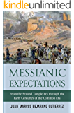 Messianic Expectations: From the Second Temple Era through the Early Centuries of the Common Era
