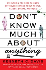 Don't Know Much About Anything: Everything You Need to Know but Never Learned About People, Places, Events, and More! (Don't Know Much About Series) Kindle Edition