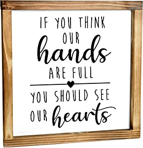 If You Think Our Hands Are Full You Should See Our Hearts Sign - Rustic Farmhouse Decor For The Home Sign - Wall Decorations For Living Room, Rustic Cute Room Decor With Solid Wood Frame - 12x12 Inch