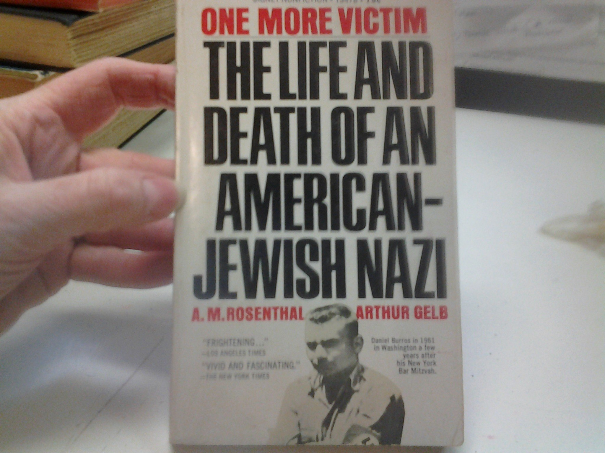 One More Victim: The Life and Death of an American-Jewish Nazi, A. M. Rosenthal; And Arthur Gelb