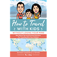 How To Travel With Kids (Without Losing Your Mind): Real World Tips and Practical Solutions for Traveling with Your Children (English Edition)