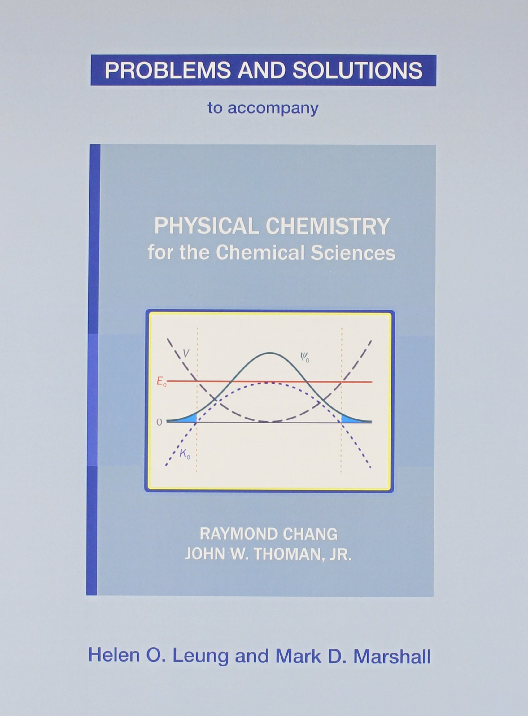 Problems and Solutions to Accompany Physical Chemistry for the Chemical  Sciences by Chang & Thoman: Helen O Leung, Mark D Marshall: 9781938787690:  Books ...