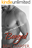 Banged: A Blue Collar Bad Boys Book