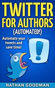 Productivity for Writers: Twitter for Authors (AUTOMATED!) Make Money Writing, Save Time, Get Followers (Twitter, Social Media): Automate Twitter and gain ... Guide to Twitter Marketing Book 1)