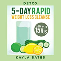 Detox: 5-Day Rapid Weight Loss Cleanse: Lose Up to 15 Pounds!