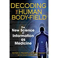 Decoding the Human Body-Field: The New Science of Information as Medicine
