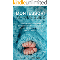 Montessori at Home Guide: A Short Introduction to Maria Montessori and a Practical Guide to Apply Her Inspiration at Home for Children Ages 0-2 (English Edition)