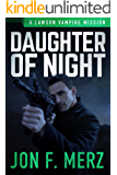 Daughter of Night: A Lawson Vampire Mission #26: A Supernatural Espionage Urban Fantasy Series (The Lawson Vampire…