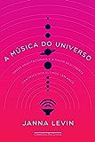 A música do universo: Ondas gravitacionais e a maior descoberta científica dos últimos cem anos