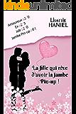 La fille qui rêve d'avoir la jambe pin-up !: Comédie romantique - Chick-lit (French Edition)