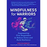 Mindfulness For Warriors: Empowering First Responders to Reduce Stress and Build Resilience (Book for Doctors, Police, Nurses